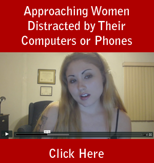 Approaching Women Distracted by Their Computers or Phones